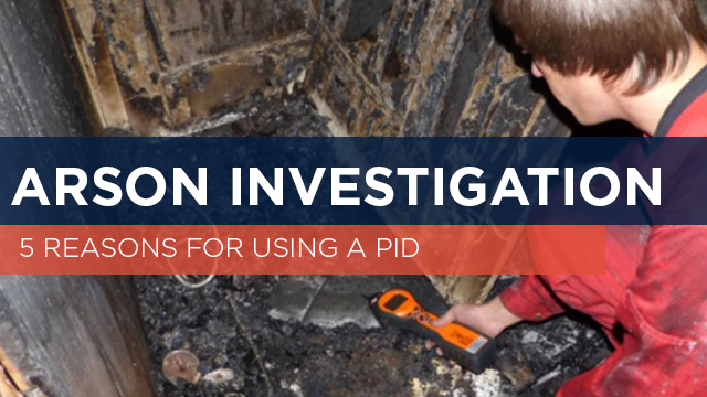 5 reasons for using a PID for Arson Investigation