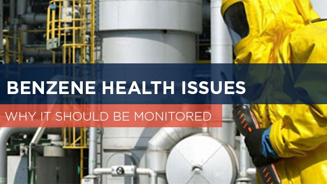Benzene Health Issues: Why It Should Be Monitored