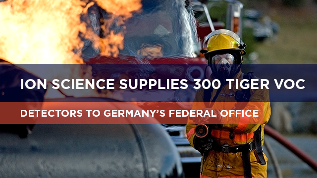 ION Science supplies 300 Tiger VOC detectors to Germany's federal office of Civil Protection and Disaster Assistance.