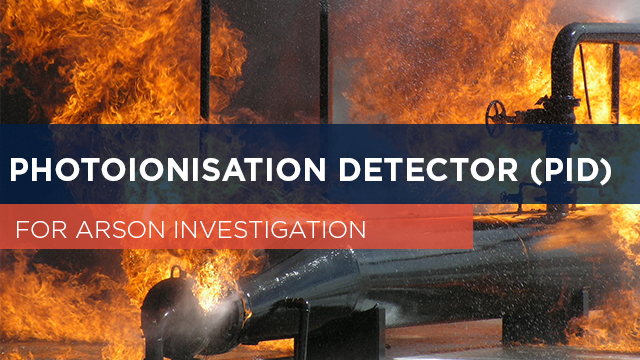 Photoionisation Detector (PID) for Arson Investigation